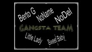 (Gangsta team)Berto G ft. NoName,NoDel,Little Lady & Sweet Baby -Me4taq