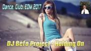 Dj Befo Project - Holding On ( Bulgarian Dance, Club, Pop, Edm 2017 )
