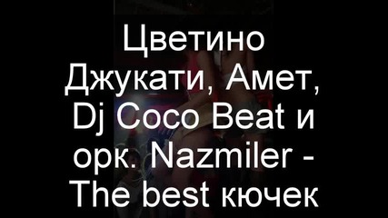Цветино Джукати, Амет, Dj Coco Beat и орк. Nazmiler - The best кючек