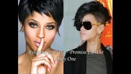 Rihanna ft Ciara - Promise i'm The Only One