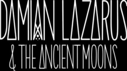 Damian Lazarus The Ancient Moons - Sacred Dance of The Demon Gorgon City Rmx