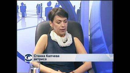 """Станка Калчева: Трудно  е да умееш да влизаш в """"чужда кожа"""""""