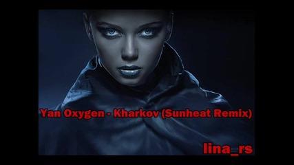 • Yan Oxygen - Kharkov• |sunheat Remix|