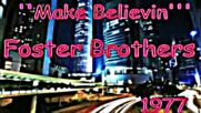 Foster Brothers - Make believin` 1977