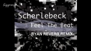 Scherlebeck - Feel The Beat ( Ryan Reverb Remix ) [high quality]