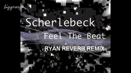 Scherlebeck - Feel The Beat ( Ryan Reverb Remix ) [high quality]