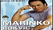 Marinko Rokvic - Ti za ljubav nisi rodjena