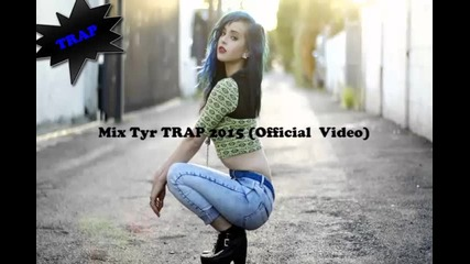 Mix Tyr Trap 2015 (official Video)