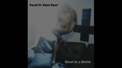Pavell ft. Venci Venc' - Ghost In a Bottle