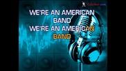 Grand Funk Railroad - We're An American Band (karaoke)