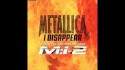 Metallica - I Dissapear