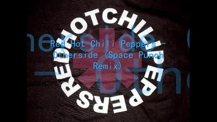 Red Hot Chili Peppers - Otherside (space Punch Remix)