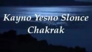 Кайно Йесно Слонце Чакрък Kayno Yesno Slonce - Chakrak