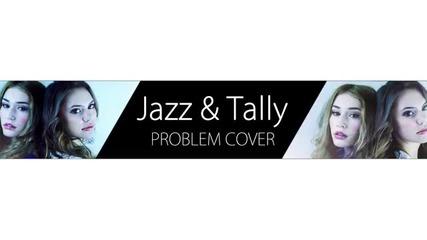 Ariana Grande - Problem Ft Iggy Azalea Cover by Jazz and Tally