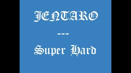 Jentaro - super hard