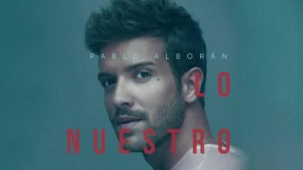 Pablo Alboran - Lo nuestro ( Audio Oficial ) + Превод
