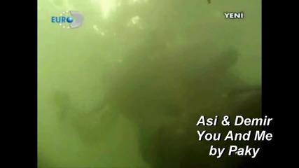Аси & Демир - Ти и аз