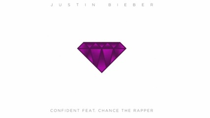 Истинска Бомба : Justin Bieber - Confident ft. Chance The Rapper ( Audio ) /+ Текст