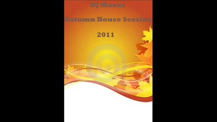Dj Maxxx - Autumn House Session 2011
