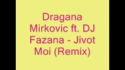 Dragana Mirkovic ft. Dj Fazana - Zivot moj