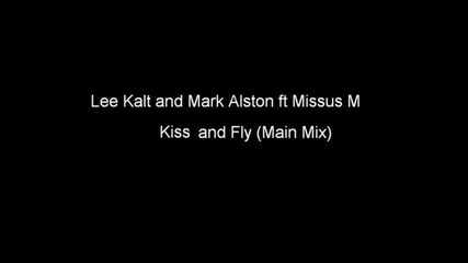 Lee Kalt and Mark Alston ft Missus M - Kiss and Fly (main Mix)