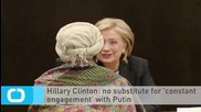 Hillary Clinton: no Substitute for 'constant Engagement' With Putin
