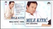 Пие ми се - Миле Китич (1999)