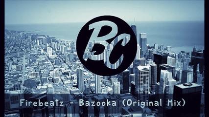Firebeatz - Bazooka [ Original Mix ]
