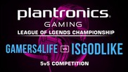 Gamers 4 Life vs Is Godlike - Plantronics LoL Championship