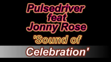 Pulsedriver feat. Jonny Rose - Sound of Celebration (single mix)