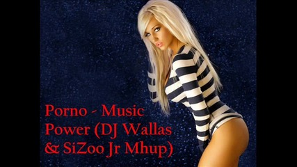 Резачка • Porno - Music Power (dj Wallas & Sizoo Jr Mashup)