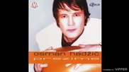 Osman Hadzic - Zapalicu sve kafane - (Audio 2002)