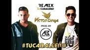 New! Victor Drija - Tu Caballero feat. Andrés Badler ( Remix )