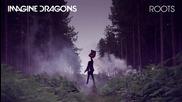 New Imagine Dragons - Roots (audio)