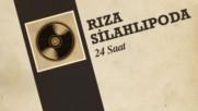 Riza Silahlipoda - 24 Saat(45`lik)