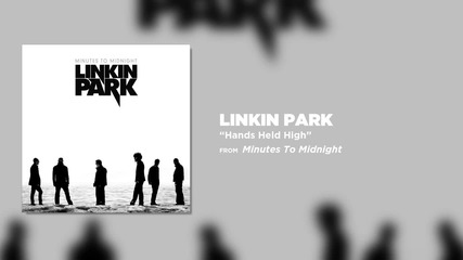 Linkin Park - Hands Held High (minutes To Midnight)