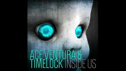 Ace Ventura & Timelock - Inside Us