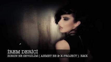 Irem Derici-zorun ne sevgilim (ahmet Bb remix)