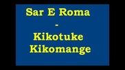 Sar E Roma - Kikotuke Kikomange