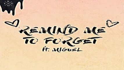 Kygo - Remind Me to Forget ft. Miguel