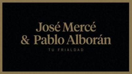 Jose Merce & Pablo Alboran - Tu Frialdad + Превод