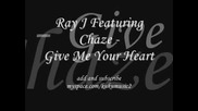 Ray J Featuring Chaze - Give Me Your Heart