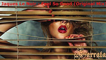 Jaques Le Noir - Feel So Good (original Mix)