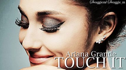 13. Ariana Grande - Touch it (аудио) + Текст и Превод