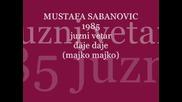 mustafa sabanovic i juzni vetar 1985 - daje daje (majko - majko)