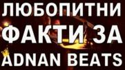 Любопитни факти за Adnan Beats