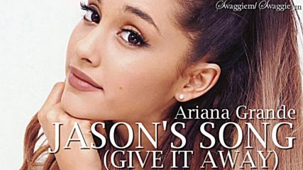 17. Ariana Grande - Jason's Song ( Give it away) + Текст и Превод