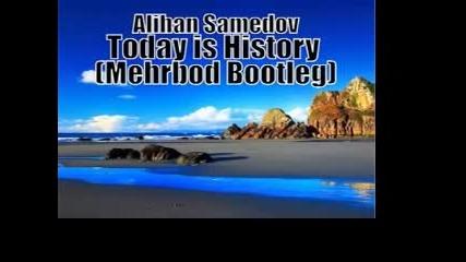 Alihan Samedov - Today is History (mehrbod Bootleg)
