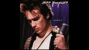 Jeff Buckley - Lover, You Should`ve Come Over (превод)