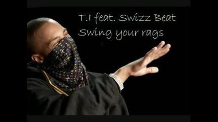 T. I. ft. Swizz Beat - Swing Your Rags